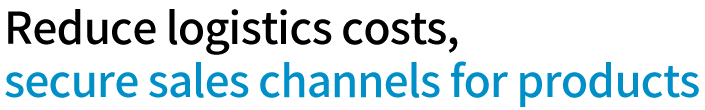 Reduce logistics costs, secure sales channels for products